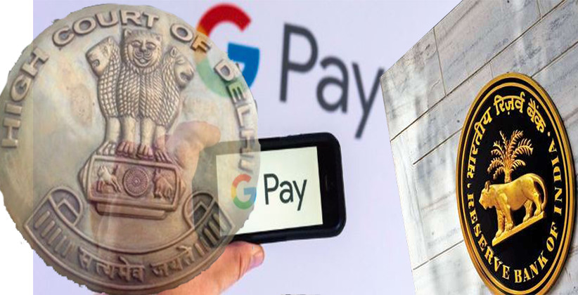 Delhi HC Seeks RBI Response On Plea Claiming Google Payment App Operating Without Authorisation