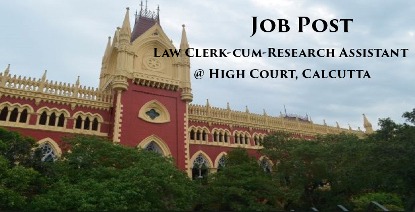 Job Post: Law Clerk-cum-Research Assistant @ High Court, Calcutta [Apply by Jan 19]