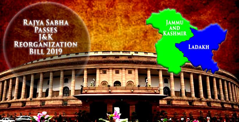 Rajya Sabha Passes J&K Reorganization Bill 2019 To Bifurcate J&K Into Two Union Territories [Read Bill]