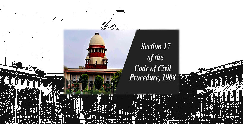 Sec 17 CPC: Suit In Respect Of Different Properties Can Be Filed In Any Of The Courts Having Jurisdiction If Cause Of Action Is The Same Says SC