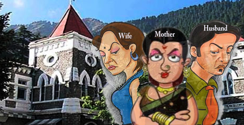 Wife Persistently Compelling Husband To Separate From His Mother Amounts To Cruelty: Uttarakhand High Court [Read Judgment]