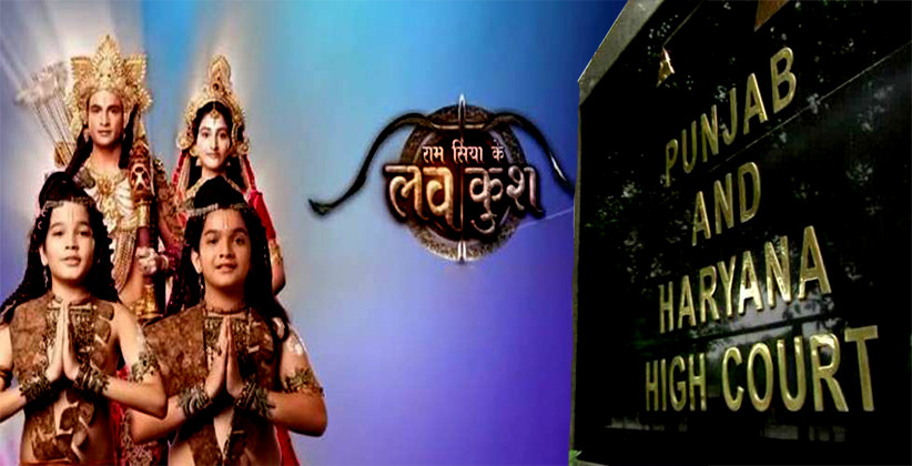 Punjab & Haryana HC Refuses To Stay Ban On Telecast Of TV Serial 'Ram Siya Ke Luv Kush' [Read Order]
