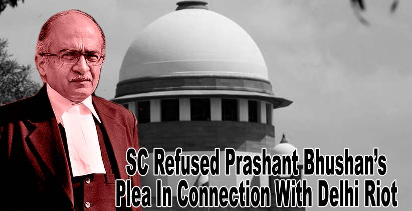 SC Refused Prashant Bhushan Plea In Connection With Delhi Riot