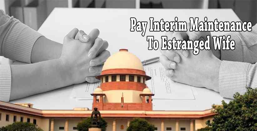 Pay Interim Maintenance To Estranged Wife