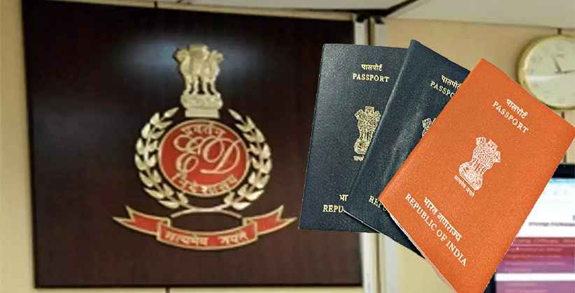 Passports Cannot be Impounded By Enforcement Directorate