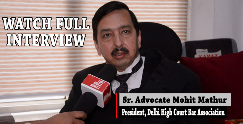 DHCBA President Mohit Mathur Talks About Protests Against Justice Murlidhar's Transfer To P&H HC [Watch Interview]