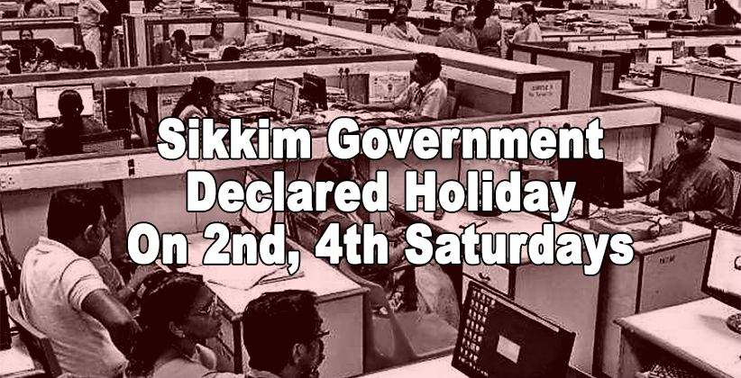 The Five-Day Working Week Withdrawn By Sikkim Government; Declared Holiday Only On 2nd, 4th Saturdays