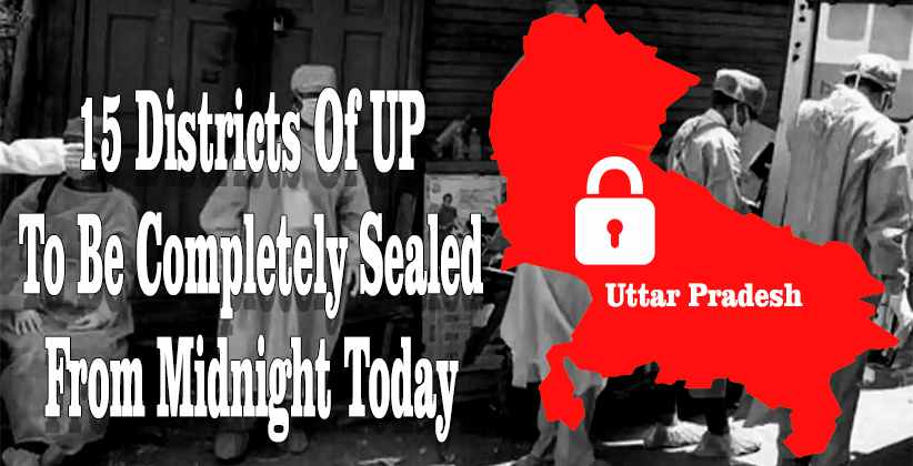 [Breaking]:15 Districts Of UP Including Noida, Gzb To Be Completely Sealed From Midnight Today [Read Notice]