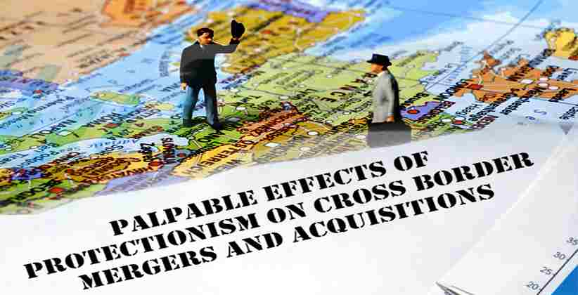 Palpable Effects of Protectionism on Cross Border Mergers and Acquisitions