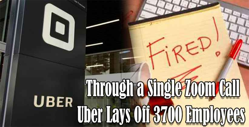 Uber Lays Off 3700 Employees Through Zoom Call