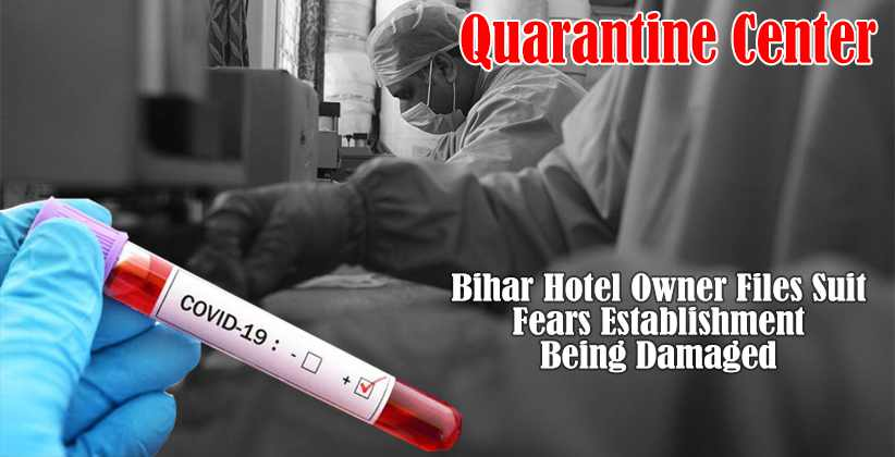 Bihar Hotel Owner Files Suit; Fears Establishment Being Damaged While Being Used as Quarantine Center