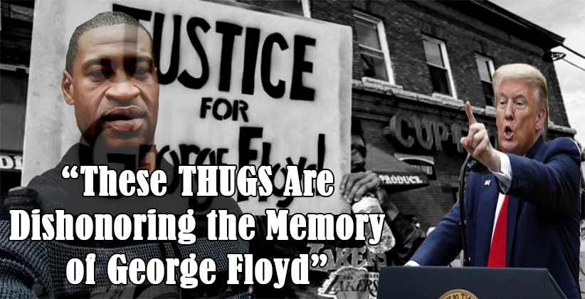 """These THUGS Are Dishonoringthe Memory of George Floyd"": Trump to Minneapolis protesters; A-Z on George Floyd's death"