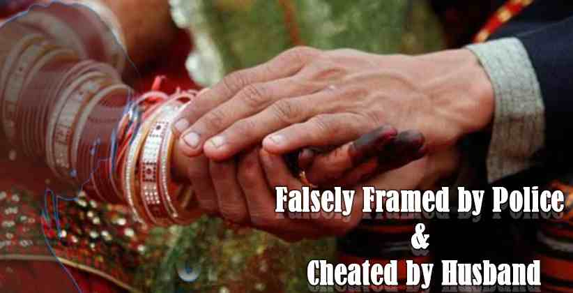 Falsely Framed by Police and Cheated by Husband