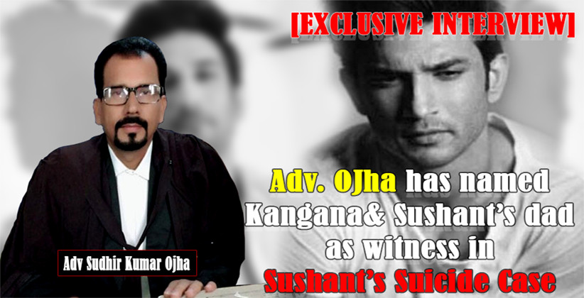 Adv Ojha Has Named Kangana Ranaut Sushants Father As Witnesses In Sushants Suicide Case