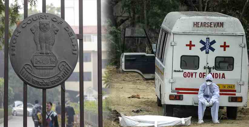 File Affidavit on Compliance of Your Own Guidelines Issued For Proper Disposal Of Bodies Of COVID-19 Victims: Delhi HC To Delhi Government [READ ORDER]