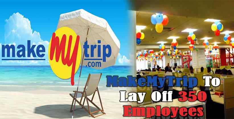 MakeMyTrip To Lay Off 350 Employees as Tourism…