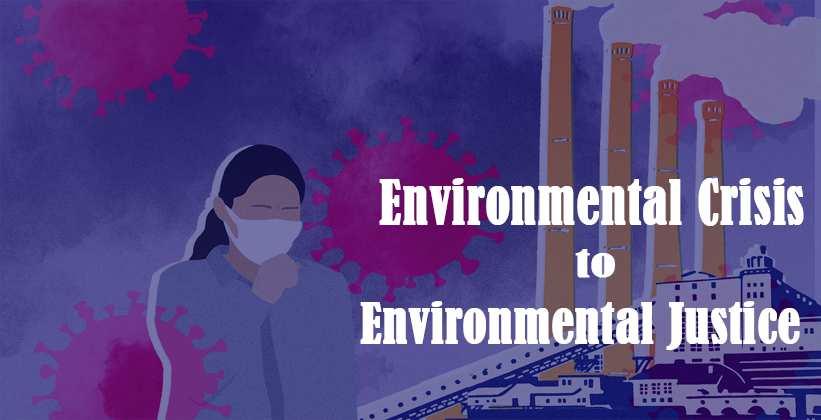 Environmental Crisis to Environmental Justice