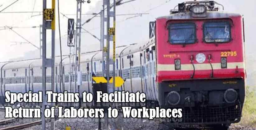 Special Trains to Facilitate Return of Laborers to Workplaces