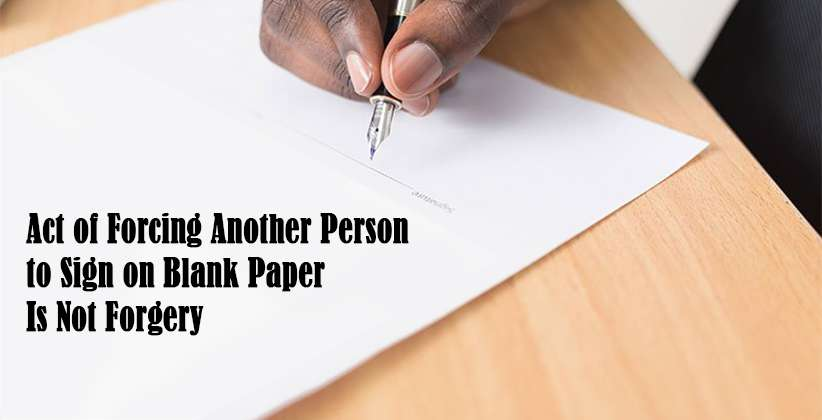 Forcing Another Person Sign on Blank Paper Is Not Forgery