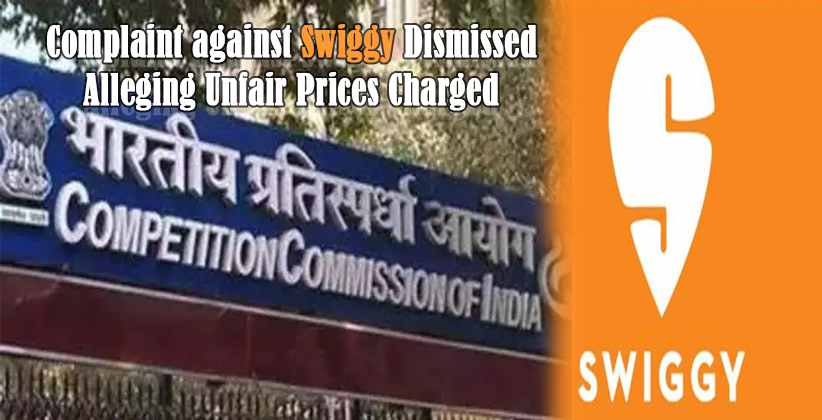 CCI Dismisses Complaint against Swiggy Alleging Unfair Prices Charged by the Company
