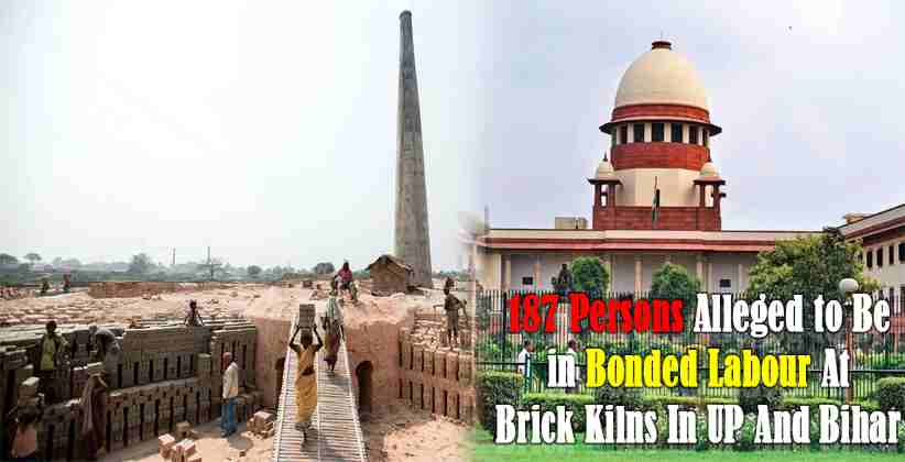 187 Persons Alleged to Be in Bonded Labour At Brick Kilns In UP And Bihar: PIL Filed In SC; SC Seeks Response [READ ORDER]