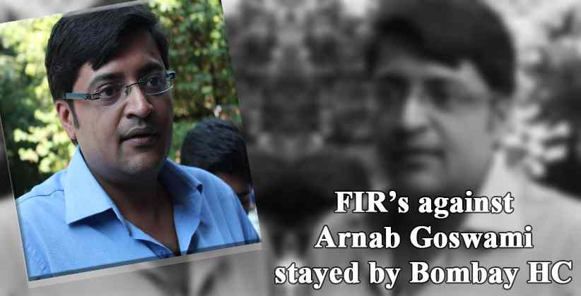 FIR's against Arnab Goswami stayed by Bombay HC, States 'no prima facie case Against him'