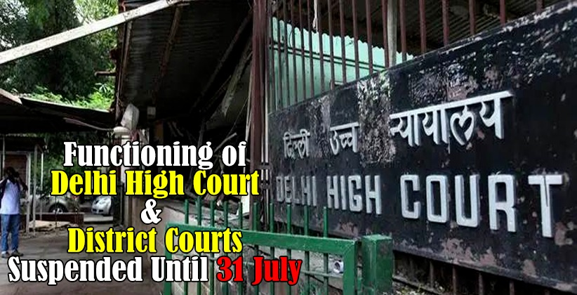 Functioning of Delhi High Court And District Courts Suspended Until 31 July [READ ORDER]