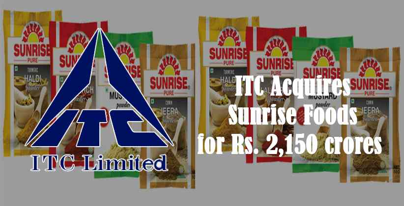ITC Acquires Sunrise Foods for Rs. 2,150 crores in an all-cash deal