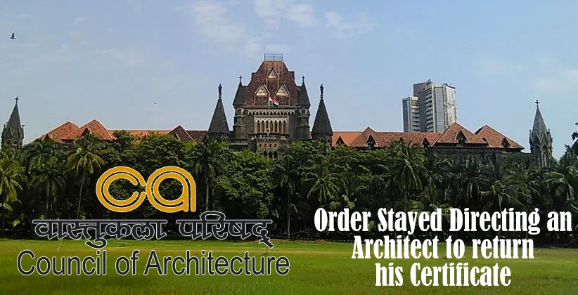 The Bombay High Court stayed order directing an Architect to return his Certificate