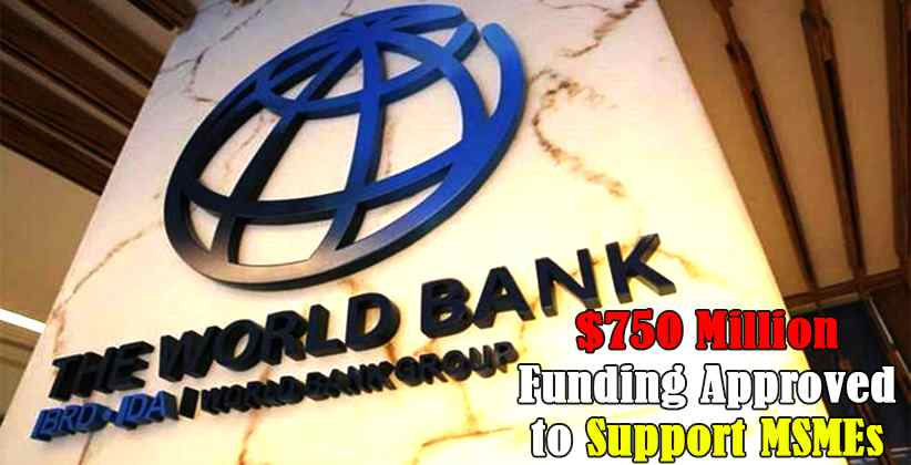 World Bank Approves $750 Million Funding Support to MSMEs
