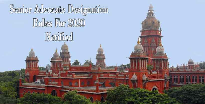 Madras High Court Notifies Senior Advocate Designation Rules For 2020 [READ ORDER]