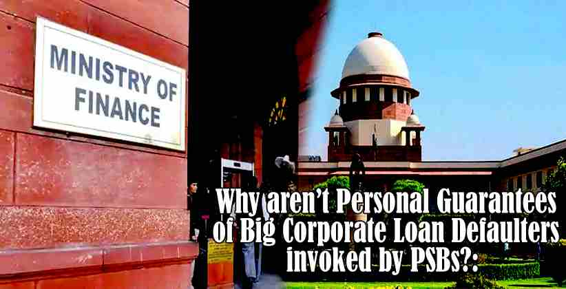 Why aren't Personal Guarantees of Big Corporate Loan Defaulters invoked by PSBs?: SC questions the Ministry of Finance