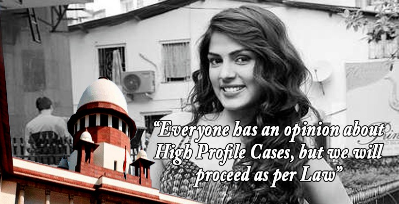"""Everyone has an opinion about High Profile Cases, but we will proceed as per Law"": SC states while refusing a stay on investigation against Rhea Chakraborty"