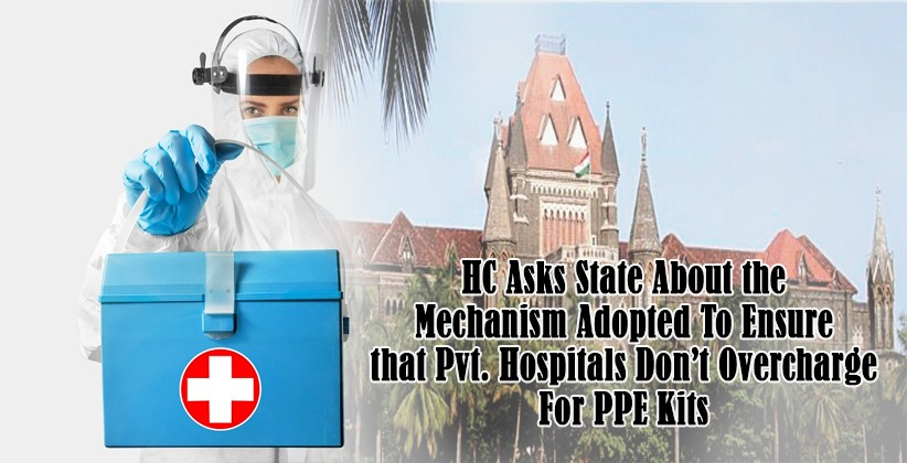 HC Asks State About the Mechanism Adopted To Ensure that Pvt. Hospitals Don't Overcharge For PPE Kits