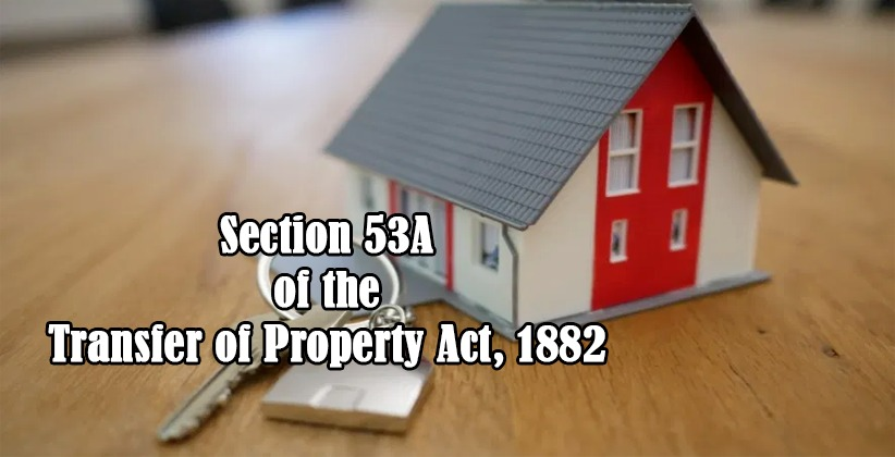 Supreme Court: Under Section 53A of the Transfer of Property Act, 1882, protection is available to a person put in possession pursuant to an agreement of lease in his favor though no lease has been executed and registered