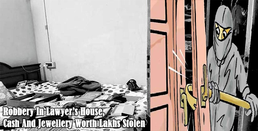 Robbery in Lawyer's house, cash and jewellery worth lakhs stolen