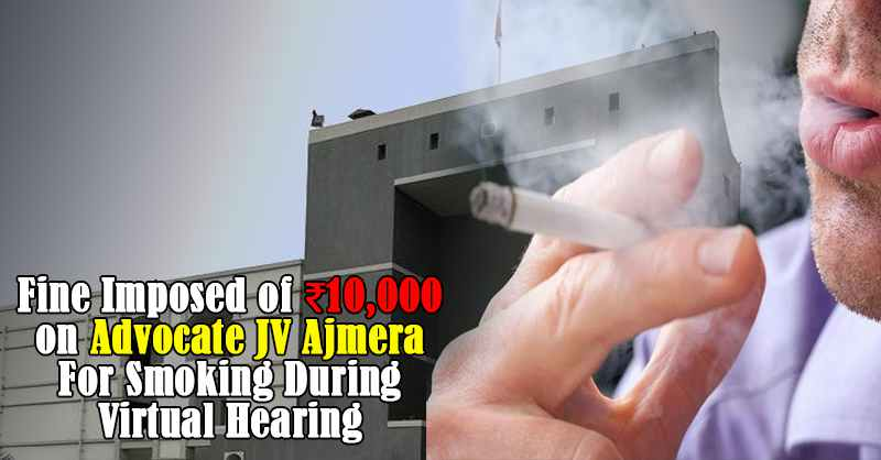 fine imposed Smoking During Virtual Hearing