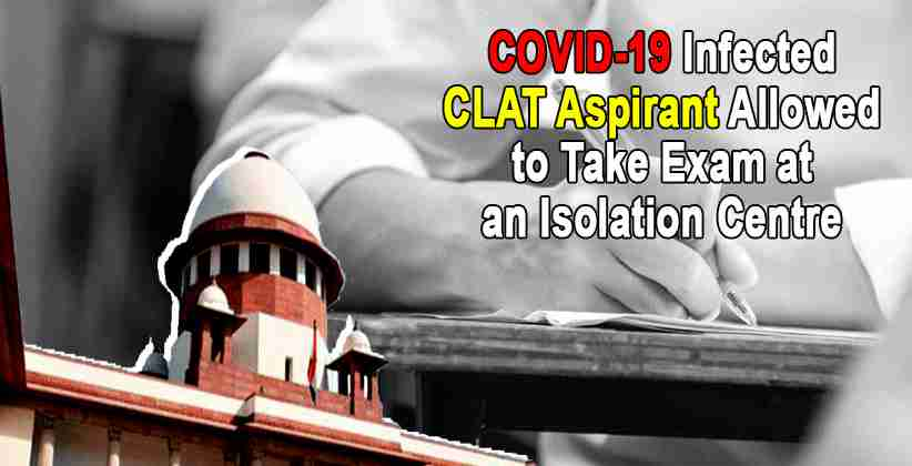 SC Allows COVID-19 Infected CLAT Aspirant to Take Exam at an Isolation Centre