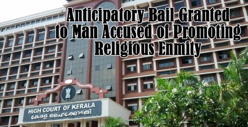 Kerala HC Grants Anticipatory Bail to Man Accused of Promoting ReligiousEnmity [READ ORDER]