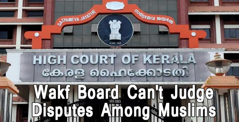 Wakf Board Can't Judge Disputes Among Muslims: Kerala High Court