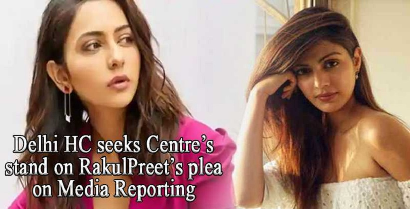 Delhi HC seeks Centre's stand on RakulPreet's plea on media reporting in Rhea Drugs Case