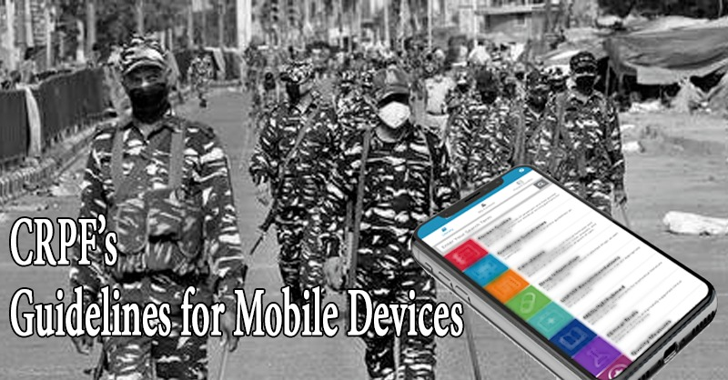 CRPF's Guidelines for Mobile Devices prohibit the use of Smartphones by Staff in 'High Sensitivity Areas'