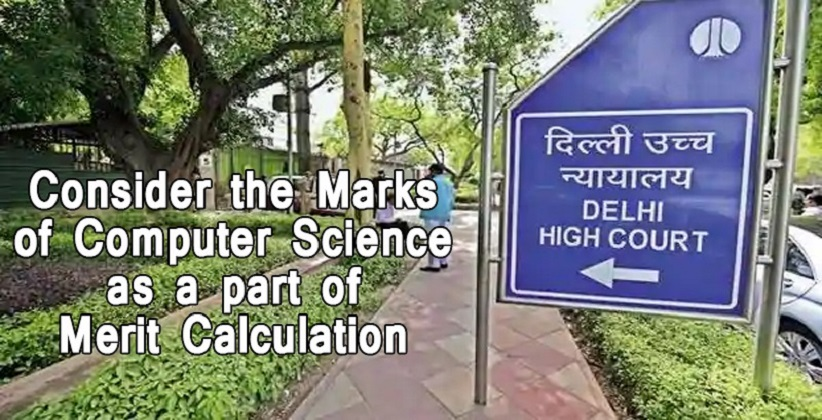 Delhi High Court directs colleges to consider the Marks of Computer Science as a part of Merit Calculation