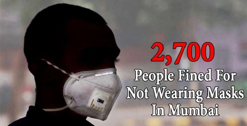 COVID-19: OVER 2,700 PEOPLE FINED FOR NOT WEARING MASKS IN MUMBAI
