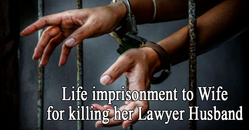 Court awards Life imprisonment to Wife for killing her Lawyer Husband