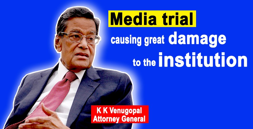 Media trial causing great damage to the institution says Attorney General K K Venugopal
