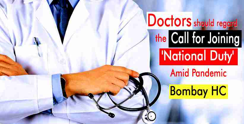 Doctors Should Regard the Call for Service to be Rendered as a Call for Joining 'National Duty' amid pandemic : Bombay HC [READ ORDER]