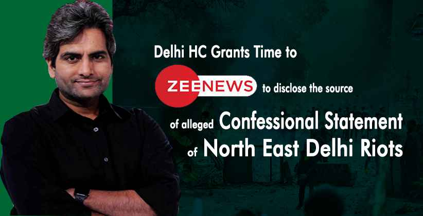Delhi HC Grants Time to Zee News to Disclose Source of Alleged Confessional Statement of Delhi Riots Accused