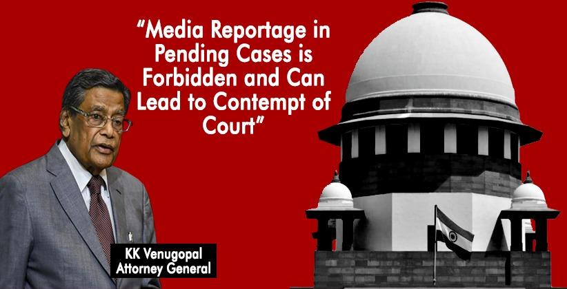 """Media Reportage in Pending Cases is Forbidden and Can Lead to Contempt of Court"": AG KK Venugopal to SC"