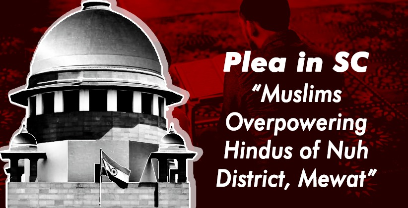 """Muslims Overpowering Hindus of Nuh District, Mewat"": Plea in SC Seeks SIT Probe into Alleged Crimes and Forceful Conversions"